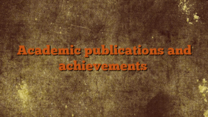 Academic publications and achievements